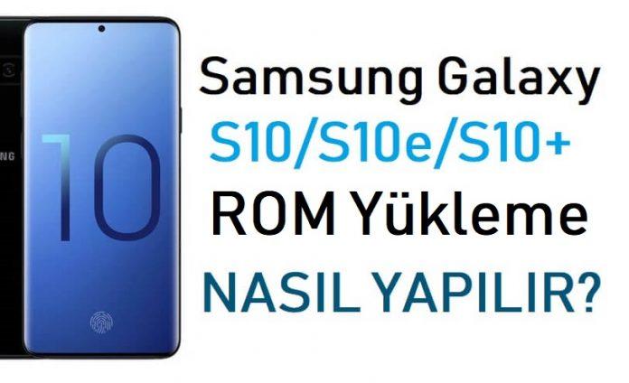 Galaxy S10, S10e, S10+ ROM yükleme