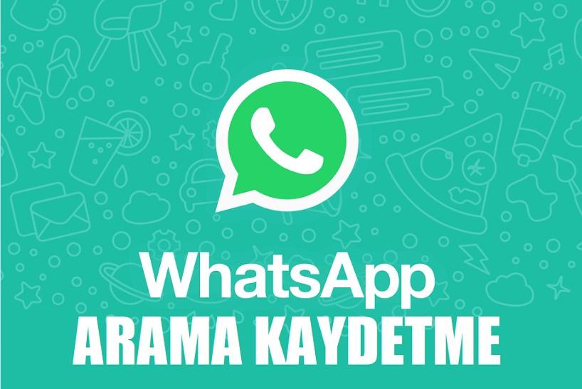 Whatsapp sesli görüşmeleri kaydetme